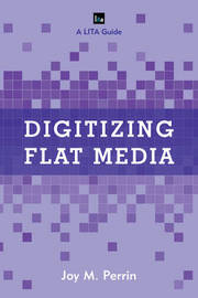 Digitizing Flat Media by Joy M. Perrin