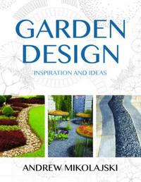 Garden Design: Inspiration & Ideas by Andrew Mikolajski