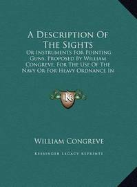 A Description of the Sights: Or Instruments for Pointing Guns, Proposed by William Congreve, for the Use of the Navy or for Heavy Ordnance in Battery (1818) by William Congreve