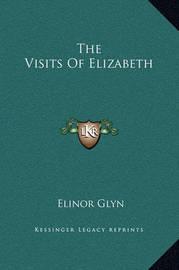 The Visits of Elizabeth by Elinor Glyn