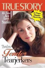 Twelve Tender Tearjerkers by Editors of True Story and True Confessio