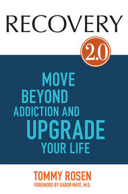 Recovery 2.0: Move Beyond Addiction and Upgrade Your Life by Tommy Rosen