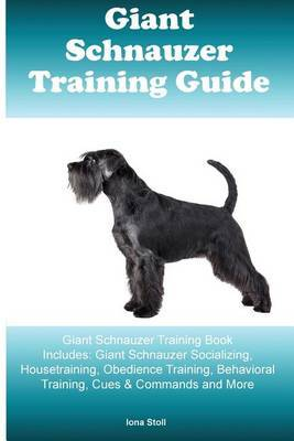 Giant Schnauzer Training Guide Giant Schnauzer Training Book Includes by Iona Stoll