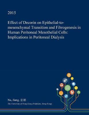Effect of Decorin on Epithelial-To-Mesenchymal Transition and Fibrogenesis in Human Peritoneal Mesothelial Cells by Na Jiang