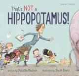 That's Not a Hippopotamus by Juliette MacIver