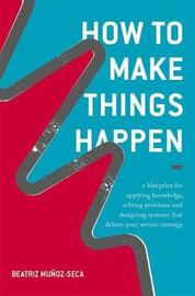 How to Make Things Happen by Beatriz Munoz-Seca