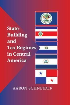State-Building and Tax Regimes in Central America by Aaron Schneider image