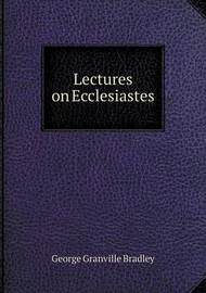 Lectures on Ecclesiastes by George Granville Bradley