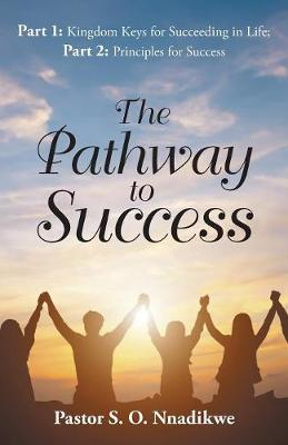 The Pathway to Success by Pastor S O Nnadikwe