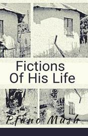 Fictions of His Life by Pfano Mush