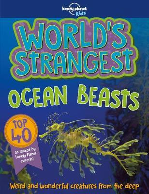 World's Strangest Ocean Beasts by Lonely Planet Kids