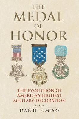 The Medal of Honor by Dwight S. Mears