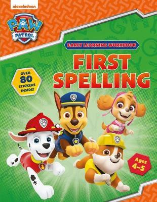 First Spelling (Ages 4 to 5; PAW Patrol Early Learning Sticker Workbook) by Scholastic