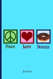 Peace Love Donuts Journal by Epic Love Books