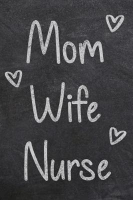 Mom Wife Nurse by Nurse Life Notebooks