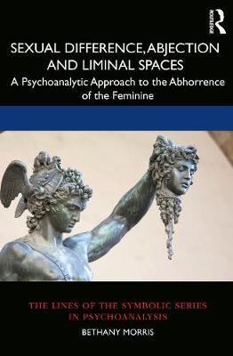 Sexual Difference, Abjection and Liminal Spaces by Bethany Morris