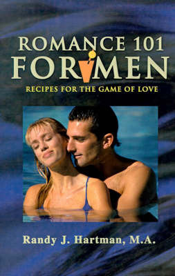 Romance 101 for Men: Recipes for the Game of Love by Randy J. Hartman image