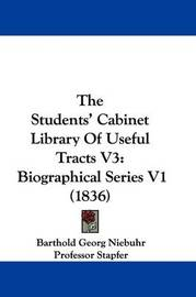 The Students' Cabinet Library Of Useful Tracts V3: Biographical Series V1 (1836) by Barthold Georg Niebuhr image