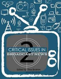 Critical Issues in Broadcast News (Revised First Edition)