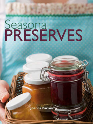 Seasonal Preserves by Joanna Farrow