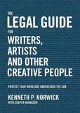 The Legal Guide for Writers, Artists and Other Creative People by Kenneth P Norwick