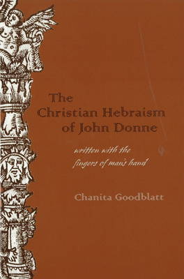 The Christian Hebraism of John Donne by Chanita Goodblatt