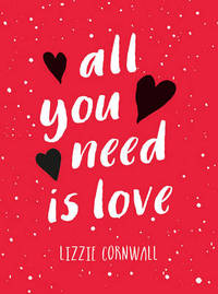 All You Need is Love by Lizzie Cornwall