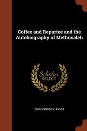 Coffee and Repartee and the Autobiography of Methusaleh by John Kendrick Bangs
