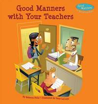 Good Manners with Your Teachers by Rebecca Felix