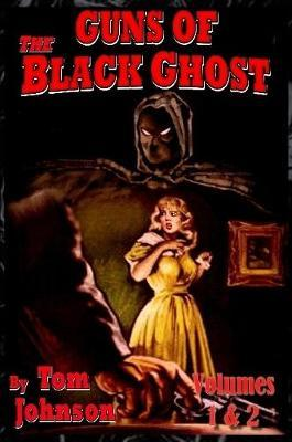 Guns of the Black Ghost Volumes 1 and 2 by Tom Johnson