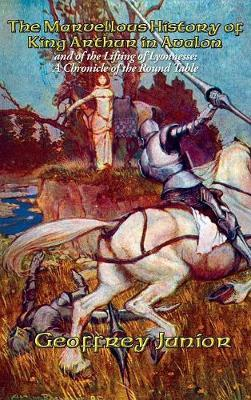 The Marvellous History of King Arthur in Avalon by Geoffrey Junior