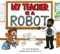 My Teacher is a Robot by Jeffrey Brown