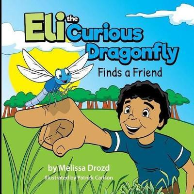 Eli the Curious Dragonfly Finds a Friend by Melissa Drozd