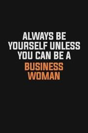 Always Be Yourself Unless You Can Be A Business Woman by Camila Cooper image
