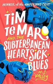 Tim Te Maro and the Subterranean Heartsick Blues by H.S. Valley