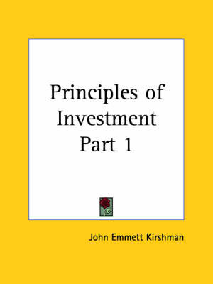 Principles of Investment Vol. 1 (1924): v. 1 by John Emmett Kirshman image