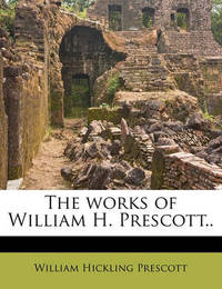 The Works of William H. Prescott.. Volume 8 by William Hickling Prescott