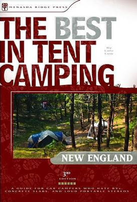 The Best in Tent Camping: New England: A Guide for Car Campers Who Hate RVs, Concrete Slabs, and Loud Portable Stereos by Lafe Low image