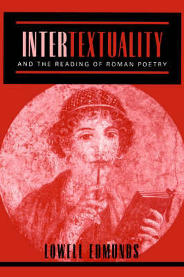 Intertextuality and the Reading of Roman Poetry by Lowell Edmunds
