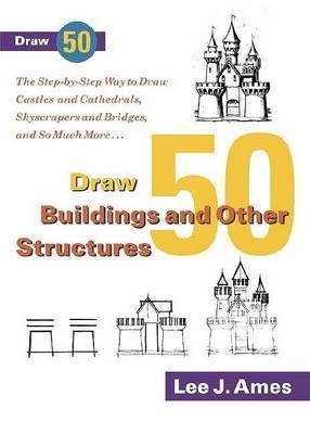 Draw 50 Buildings and Other Structures by Lee J Ames