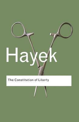 The Constitution of Liberty by F.A. Hayek