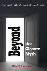 Beyond the Closure Myth by Glen Schmucker