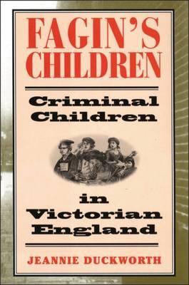 Fagin's Children: Criminal Children in Victorian England by Jeannie Duckworth image