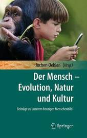Der Mensch-Evolution, Natur Und Kultur: Evolution, Natur Und Kultur by Karl Eibl