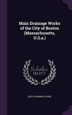 Main Drainage Works of the City of Boston (Massachusetts, U.S.A.) by Eliot Channing Clarke image
