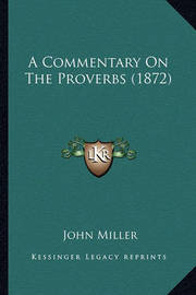A Commentary on the Proverbs (1872) by John Miller