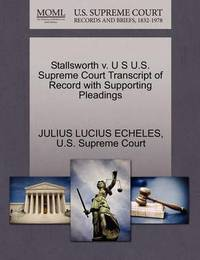 Stallsworth V. U S U.S. Supreme Court Transcript of Record with Supporting Pleadings by Julius Lucius Echeles