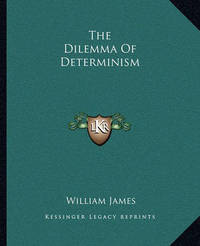 The Dilemma of Determinism by William James