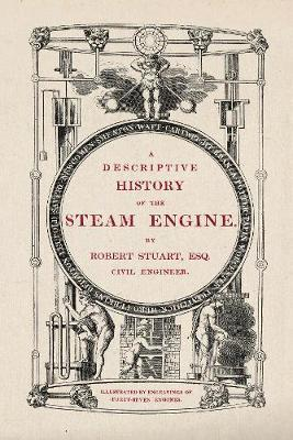 A Descriptive History of the Steam Engine by Robert Stuart image
