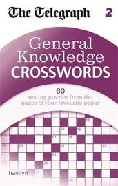 "The Telegraph: General Knowledge Crosswords 2 by ""The Daily Telegraph"""